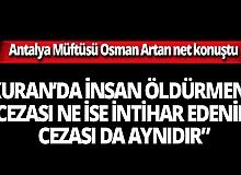 """Antalya Müftüsü Osman Artan net konuştu: """"Kuran'da intihar insan öldürmekle aynı şeydir"""""""
