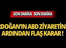Erdoğan'ın ABD ziyaretinin ardından flaş karar!