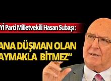 """İyi Parti Antalya Milletvekili Hasan Subaşı: """"Bana düşman olan saymakla bitmez"""""""