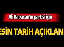 Ali Babacan'ın partisi için kesin tarih açıklandı