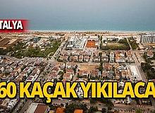 Antalya'da 260 kaçak daha yıkılacak