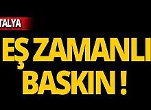 Antalya'da çok sayıda adrese baskın! Gözaltına alındılar