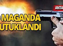 Antalya'da dehşet saçan maganda tutuklandı!