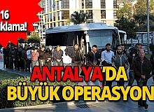 Antalya'da eş zamanlı büyük operasyon