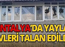 Antalya'da yayla evlerini görenler şoke oldu!