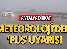 Antalya dikkat! Meteorolojiden pus uyarısı
