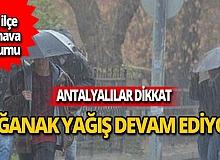 Antalya dikkat! Sağanak yağış devam ediyor