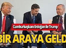 Cumhurbaşkanı Erdoğan, ABD Başkanı Trump ile bir araya geldi