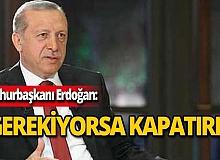 """Cumhurbaşkanı Erdoğan: """"Gerekiyorsa İncirlik'i de Kürecik'i de kapatırız"""""""