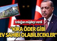 Erdoğan konut sahibi olmak isteyenlere müjdeyi verdi