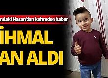 4 yaşındaki Hasan'dan kahreden haber