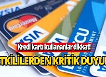Kredi kartı kullananlar dikkat! Bu herkesi ilgilendiriyor