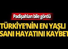 Padişahları bile gördü! Türkiye'nin en yaşlı insanıydı