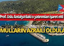 Prof. Uslu Antalya'daki o yatırımları işaret etti