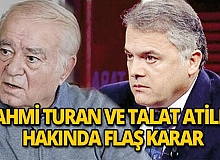 Rahmi Turan ile Talat Atilla hakkında flaş karar