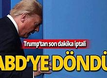 Trump'tan son dakika iptali
