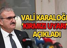 Vali Karaloğlu 'Kırmızı Uyarı'yı açıkladı