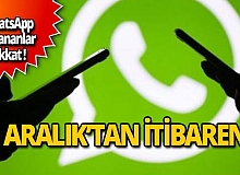 WhatsApp kullananlar dikkat! 31 Aralık'tan itibaren...