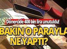 Tam 400 bin lira dönercide unutuldu!