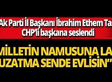 Ak Parti İl Başkanı İbrahim Ethem Taş CHP'li başkana seslendi