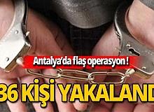Antalya'da flaş operasyon: 136 kişi yakalandı