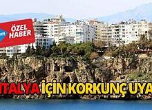Antalya için korkunç uyarı!