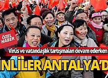 Virüs ve vatandaşlık tartışmaları devam ederken Çinliler Antalya'da