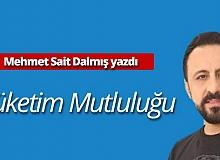 """Mehmet Sait Dalmış yazdı: """"Tüketim mutluluğu"""""""