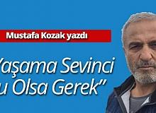 """Mustafa Kozak yazdı: """"Yaşama sevinci bu olsa gerek"""""""