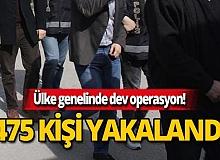 Ülke genelinde 475 kişi yakalandı!