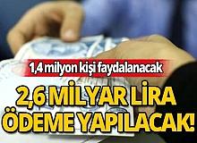 1,4 milyon kişi faydalanacak: 2,6 milyar lira ödeme yapılacak