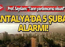 Antalya'da 5 Şubat alarmı!