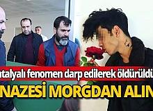 Dövülerek öldürülen fenomeninin cenazesi morgdan alındı