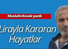 """Mustafa Kozak yazdı: """"1 lirayla kararan hayatlar"""""""