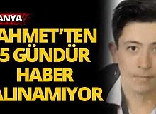 17 yaşındaki Ahmet'ten 5 gündür haber alınamıyor
