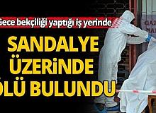 Antalya'da gece bekçiliği yaptığı iş yeri önündeki sandalye üzerinde ölü bulundu