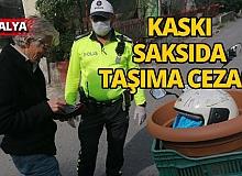 Antalya'da kaskı kafasında değil saksıda taşıyan sürücüye ceza