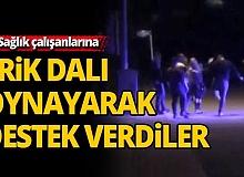 Antalya'da Sağlık çalışanlarına 'erik dalı' oynayarak destek verdiler