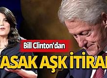 Bill Clinton'dan yasak aşk itirafı!
