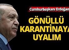 Cumhurbaşkanı Erdoğan: Gönüllü karantinaya uyalım