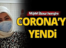 SON DAKİKA! İlknur hemşire korona virüsünü yendi
