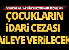 Antalya'da kurallara uymayan 15 yaş altı çocukların idari cezası aileye verilecek