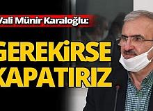 Antalya Valisi Münir Karaloğlu: Gerekirse kapatırız...