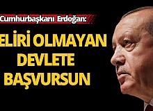 Cumhurbaşkanı Erdoğan: Geliri olmayan devlete başvursun!
