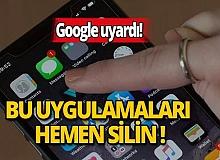 Google uyardı: Bu uygulamaları hemen silin!