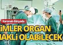 Koronalı yaşamda kimlere organ nakli yapılabilecek!