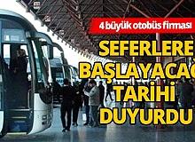 4 büyük otobüs firması, seferlerin başlayacağı tarihi duyurdu