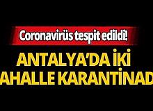 Antalya'da iki mahalle karantina altına alındı!