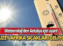 Antalyalılar dikkat: Kuzey Afrika sıcakları geliyor!