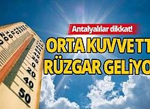 Antalyalılar dikkat! Orta kuvvette rüzgar geliyor